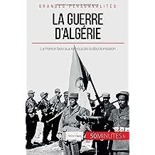 La guerre d'Algérie: La France Face Aux Remous De La Décolonisation