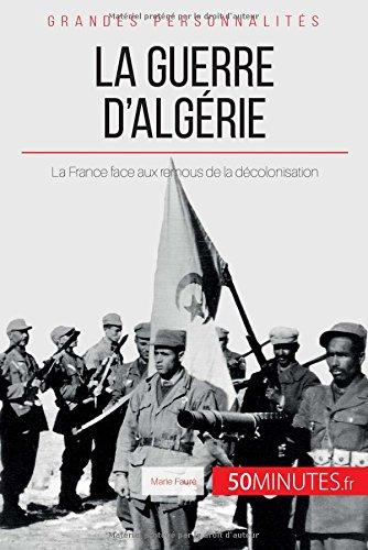 La guerre d'Algérie: La France Face Aux Remous De La Décolonisation par Marie Fauré