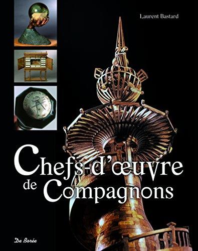 Chefs-d'oeuvre de Compagnons par Laurent Bastard