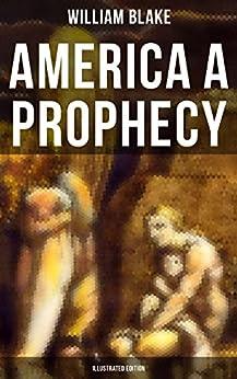 America A Prophecy (illustrated Edition) por William Blake
