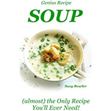 SOUP (almost) the Only Recipe You'll Ever Need (Suzy Bowler's Genius Recipes Book 3) (English Edition)