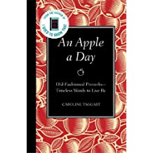 An Apple a Day: Old-Fashioned Proverbs --Timeless Words to Live By by Caroline Taggart (2011-03-03)
