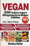 Vegan: 300 leckere vegane Alltagsrezepte in kleinen Schritten