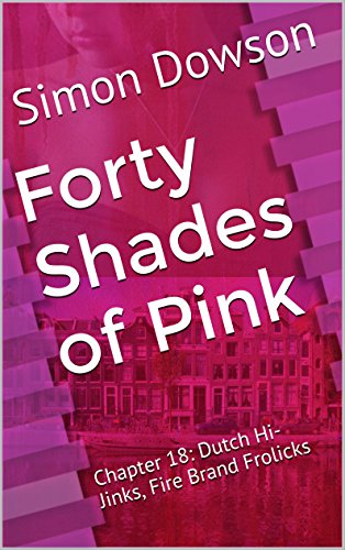 Chapter 18: Dutch Hi-Jinks, Fire Brand Frolicks (Forty Shades of Pink: The Reality of Romance) (English Edition)