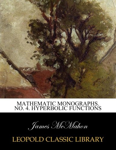 Mathematic monographs. No. 4. Hyperbolic functions por James McMahon