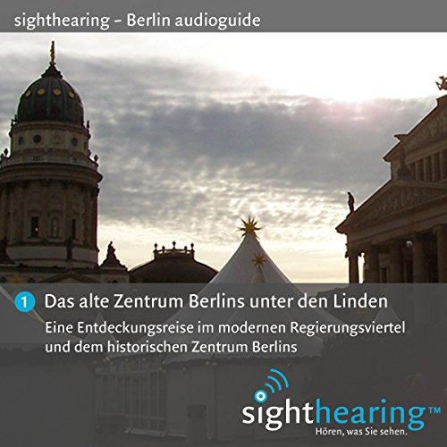 Das alte Zentrum Berlins unter den Linden: Eine Entdeckungsreise im modernen Regierungsviertel und dem historischen Zentrum Berlins (Historisches Zentrum)