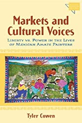 Markets and Cultural Voices: Liberty Vs. Power in the Lives of Mexican Amate Painters (Economics, Cognition & Society) by Tyler Cowen (2005-03-31)