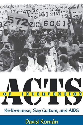 Acts of Intervention: Performance, Gay Culture, and AIDS (Unnatural Acts: Theorizing the Performative)