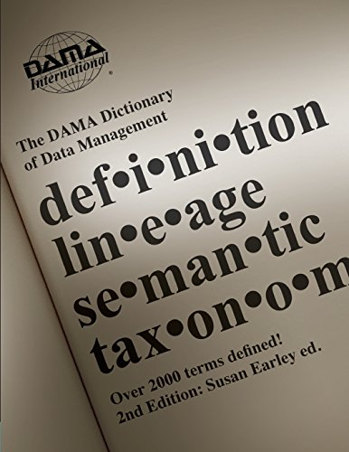 The DAMA Dictionary of Data Management, 2nd Edition: Over 2,000 Terms Defined for IT and Business Professionals por Dama International