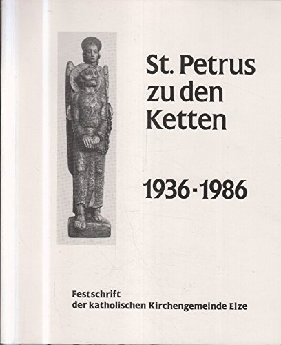 St. Petrus zu den Ketten 1936 - 1986 : Festschrift der Katholischen Kirchengemeinde Elze.