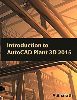 Introduction to AutoCAD Plant 3D 2015 (English Edition) par [Bharath, A]