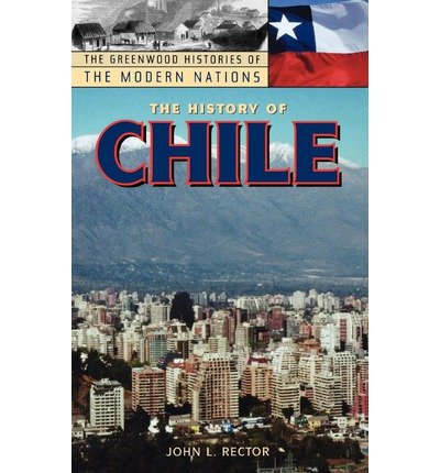 By John L Rector ; Frank W Thackeray ; John E Findling ( Author ) [ History of Chile Greenwood Histories of the Modern Nations (Hardcover) By Nov-2003 Hardcover