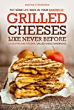 Put Some Life Back in Your Sandwich! - Grilled Cheeses Like Never Before: 50 Exciting and Original Grilled Cheese Sandwiches (English Edition)