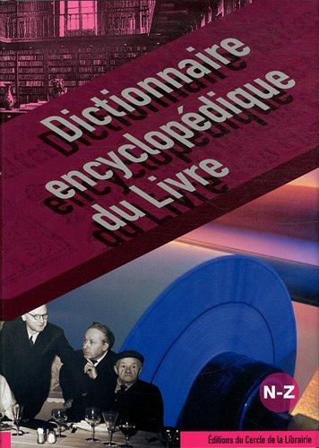 Dictionnaire encyclopédique du livre. Tome 3, N-Z