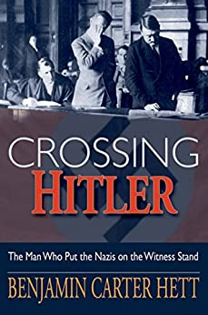 Crossing Hitler: The Man Who Put the Nazis on the Witness Stand von [Hett, Benjamin Carter]