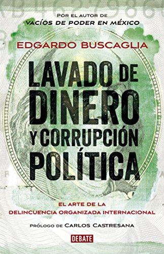 Lavado de dinero y corrupción política: El arte de la delincuencia organizada internacional por Edgardo Buscaglia