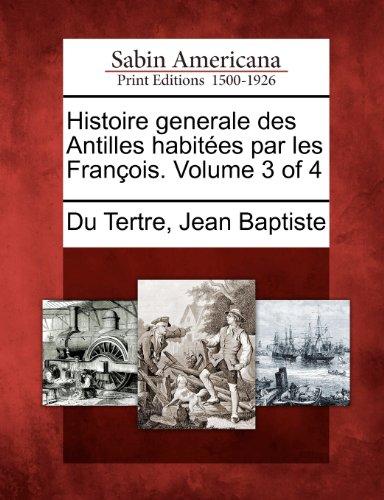 Histoire Generale Des Antilles Habitees Par Les Francois. Volume 3 of 4
