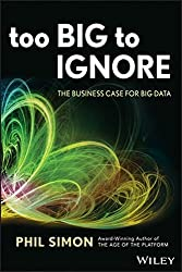 Too Big to Ignore: The Business Case for Big Data by Phil Simon (2013-03-18)
