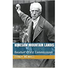Kenesaw Mountain Landis: The Man Who Banned Shoeless Joe (English Edition)