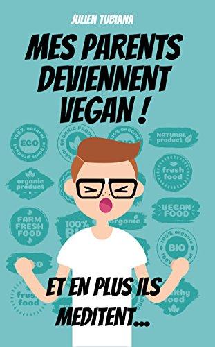 Couverture du livre Mes parents deviennent Vegan ! Et en plus ils méditent...