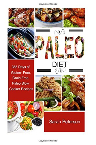 Paleo Diet: 365 Days of Gluten-Free & Grain-Free Paleo Diet Slow Cooker Recipes (Paleo, Crock Pot, Gluten Free Diet, Low Carb, Slow Cooker, Weight Loss Recipes)