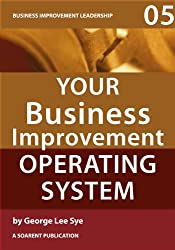 Your Business Improvement Operating System (Business Improvement Leadership Book 5)