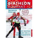 Biathlon Kompakt: Biathlon von A-Z Neue aktualisierte Neuauflage