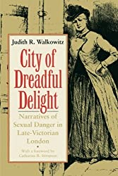 City of Dreadful Delight: Narratives of Sexual Danger in Late-Victorian London (Women in Culture and Society) by Judith R. Walkowitz (1992-10-15)