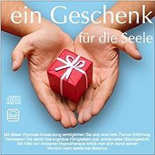 EIN GESCHENK FÜR DIE SEELE (Hypnose-Audio-CD)--> Die beste Art sich selber oder anderen Menschen ein Geschenk zu machen!