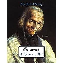 Sermons of the cure of Ars: John Baptist Vianney (Curé d'Ars) (Via Pulchritudinis) (English Edition)
