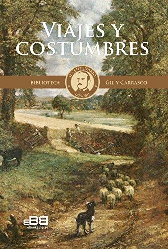 Viajes y costumbres: Viajes por el Noroeste de España de Enrique Gil y Carrasco (Biblioteca Gil y Carrasco II Centenario 1815-2015 nº 6)