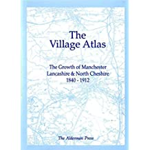 The Village Atlas: Growth of Manchester, Lancashire and North Cheshire, 1840-1912