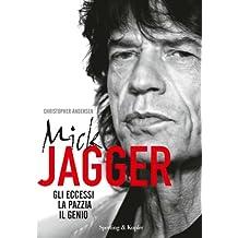 Mick Jagger: Gli eccessi, la pazzia, il genio (Italian Edition)