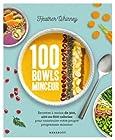 100 bowls minceur - Recettes à moins de 300, 400 ou 600 calories pour construire votre propre programme minceur