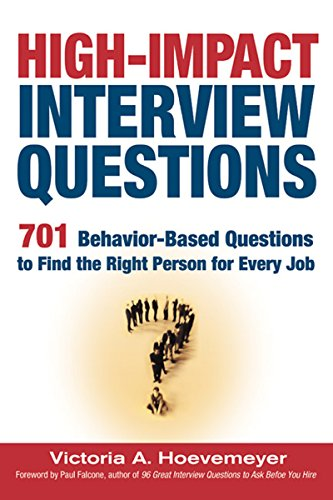 High-Impact Interview Questions: 701 Behavior-Based Questions to Find the Right Person for Every Job por Victoria Hoevemeyer