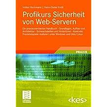 Profikurs Sicherheit von Web-Servern: Ein praxisorientiertes Handbuch - Grundlagen, Aufbau und Architektur - Schwachstellen und Hintertüren - Konkrete ... unter Windows und Unix/Linux (Edition <kes>)