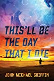This'll Be The Day That I Die by John Michael Griffin (2014-04-16)
