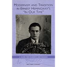 Modernism and Tradition in Ernest Hemingway's <I>In Our Time</I>: A Guide for Students and Readers (0) (Studies in American Literature and Culture)