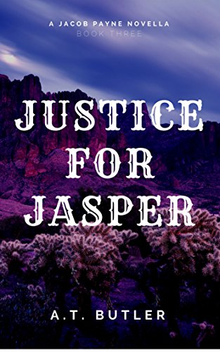 Justice for Jasper: A Western Novella (Jacob Payne, Bounty Hunter Book 3) (English Edition) par A.T. Butler