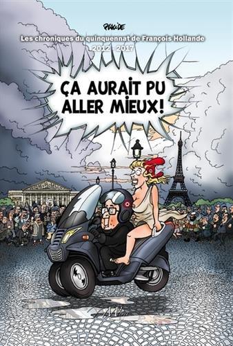 ça aurait pu aller mieux ! L'histoire du quinquennat de François Hollande par Placide