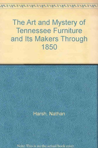 The Art and Mystery of Tennessee Furniture and Its Makers Through 1850 by Nathan Harsh (1988-10-01)