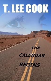 The Calendar Begins (A 12-21-12 Novella) by [Cook, T. Lee]