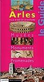 Arles, le guide : Musées, monuments, promenades