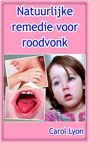 Natuurlijke remedie voor roodvonk (Dutch Edition)
