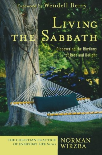 living-the-sabbath-discovering-the-rhythms-of-rest-and-delight-the-christian-practice-of-everyday-li