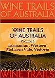 Wine Trails of Australia - The Aussie Wine Trail vol. 2: Tasmanian, Western, McLaren Vale, Victoria
