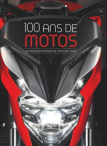 100 ans de motos (2e ed): Les modèles mythiques de 1900 à...
