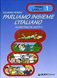 Parliamo insieme l'italiano. Corso di lingua e cultura italiana per studenti stranieri. Quaderno di lavoro: 1