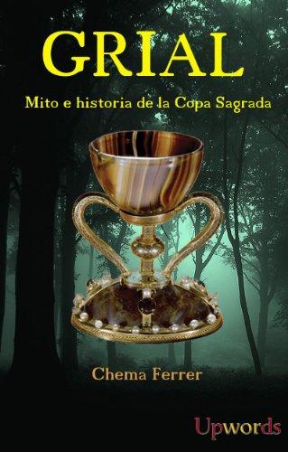 Grial: Mito e historia de la Copa Sagrada por Chema Ferrer