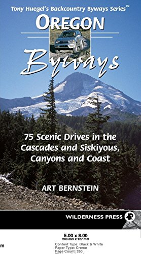 Oregon Byways: 75 Scenic Drives in the Cascades and Siskuiyous, Canyons and Coast (Tony Huegel's Backcountry Byways Series)